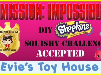 DIY Jumbo Shopkins Squishy - Mission Impossible Challenge ACCEPTED | Evies Toy House