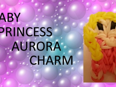 Baby princess Aurora charm or figurine Rainbow Loom Tutorial