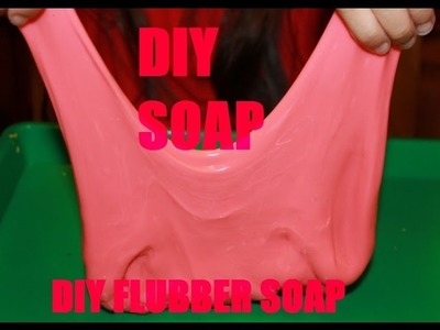 DIY MAKE YOUR OWN FLUBBER SOAP