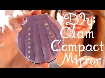 Diy: Clam Compact mirror (The Little Mermaid inspired)