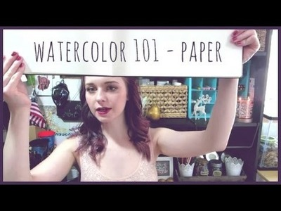 Watercolor 101 Materials - PAPER!