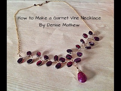 How to Make A Garnet Vine Necklace by Denise Mathew
