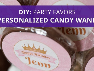 DIY Birthday Party Favor -  Personalized Candy Wands
