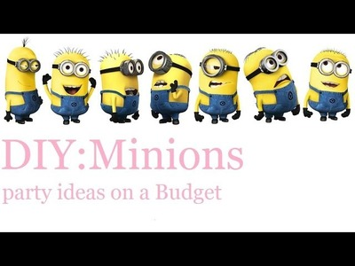 DIY:Minions party ideas on a Budget