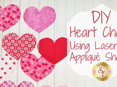 DIY Heart Chains Using Laser-Cut Appliqué Shapes | Shabby Fabrics