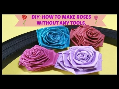 DIY: HOW TO MAKE ROSES WITHOUT ANY TOOLS.