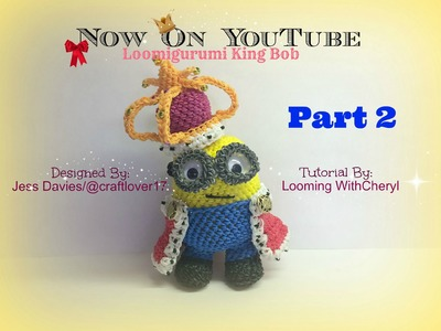 Rainbow Loom King Bob Minion - Part 2 of 4 - Loomigurumi - Looming WithCheryl
