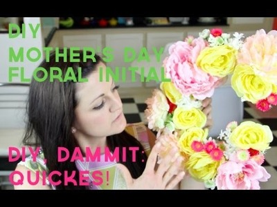 DIY MOTHER'S DAY FLORAL INITIAL -- DIY, DAMMIT: QUICKIES!