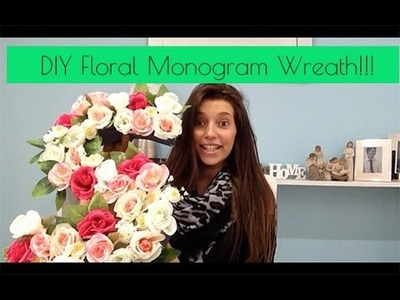 DIY Floral Monogram Wreath!!! (04.11.14- Day 308)