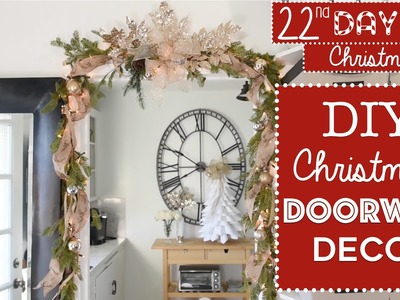 Easy DIY Christmas Doorway Decorating! | 22nd Day of Christmas 2015!