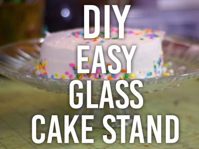 How to Make Easy Glass Cake Stand : DIY