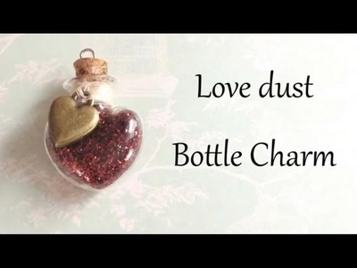 Love dust Bottle Charm Tutorial