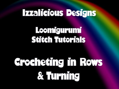 Rainbow Loom Loomigurumi Crochet Rows & Turning Tutorial  - with loom bands