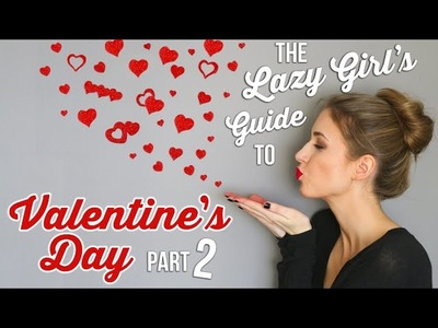 The Lazy Girl's Guide #6 ||  Valentine's Day SINGLES EDITION: DIY & Fun Ideas