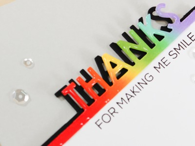 Thanks For Making Me Smile - Rainbow Inking With Dimension