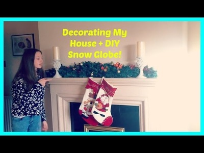 Decorating My House For Christmas + DIY Snow Globe!