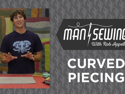 Quilts with Curves: Quilting Tutorial with Rob Appell of Man Sewing