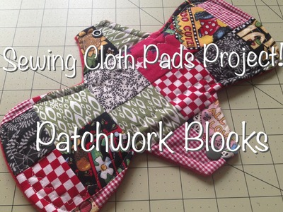 Sewing Cloth Pads Project - Patchwork Block Pad Topper