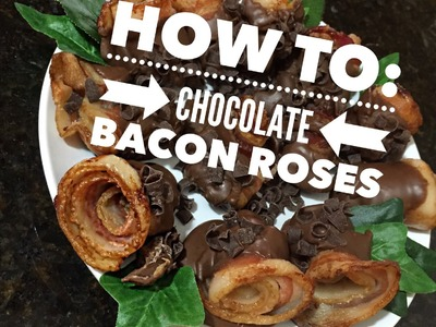 DIY how to make chocolate dipped bacon roses!