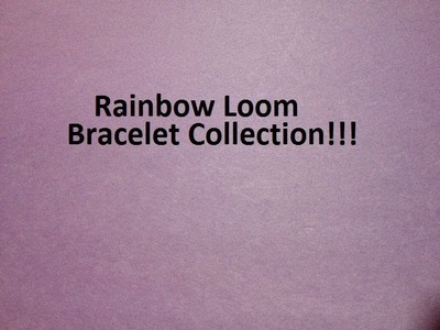 Rainbow Loom Bracelet Collection!!
