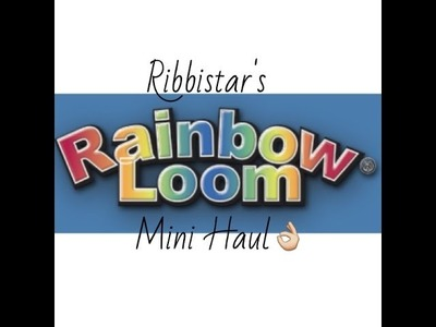 Ribbistar's Rainbow Loom Mini Haul!