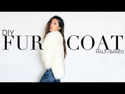 Half Baked | DIY Fur Coat