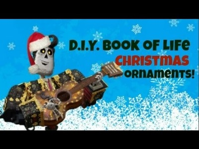 Book of Life DIY Christmas Ornaments