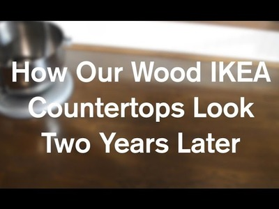 How Our DIY IKEA Butcher Block Wood Countertops Look 2 Years Later - AnOregonCottage.com