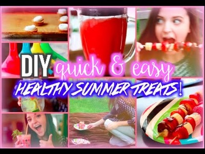 Quick & Easy DIY Healthy Summer Treats!
