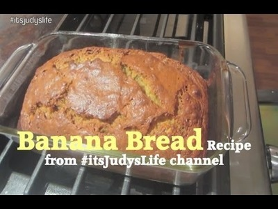 Banana Bread Recipe from #itsJudysLife channel