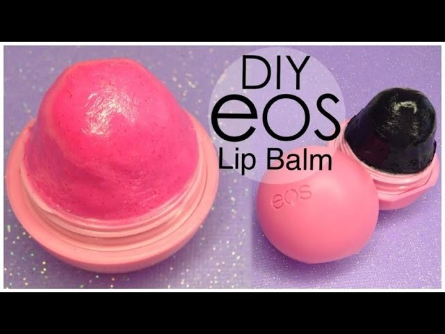 DIY Make Your Own EOS LIP BALM (Recycle Old EOS Container)