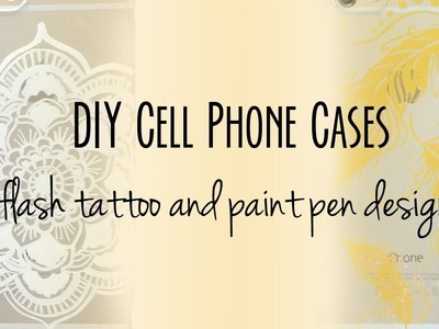 DIY Phone Case: DIY Flash Tattoo and Paint Pen Designs