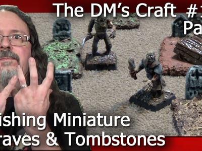 Finishing Miniature Graves & Tombstones (DM's Craft #116.Part 2)