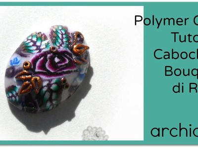 Tutorial | Polymer Clay | Cabochon Bouquet di Rose | LOOK EDITED VIDEO LINK IN THE INFO BOX