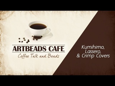 Artbeads Cafe - Cynthia Kimura and Kristal Wick Discuss Kumihimo, Lassero and Crimp Covers