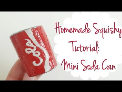 Homemade Squishy Tutorial~ Mini Soda Can