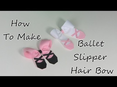 How To Make A Ballet Slipper Hair Bow
