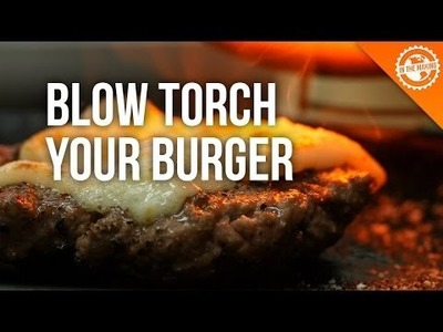 Blow Torch Your Burger