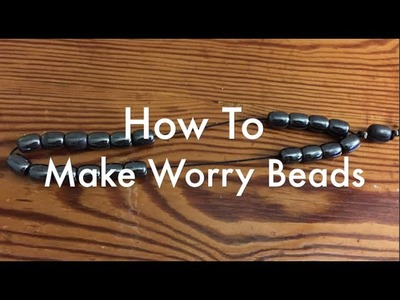 How To Make Worry Beads
