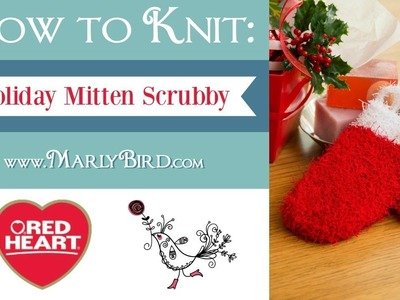 Learn How to Knit the Holiday Mitten Scrubby with Marly Bird in Red Heart Scrubby Yarn