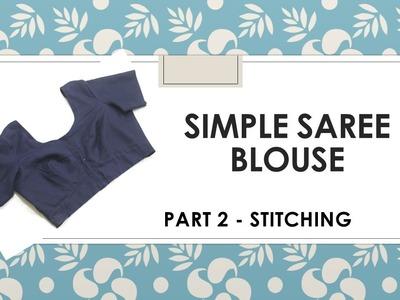 Part 2_How to make a simple Saree Blouse_Stitching