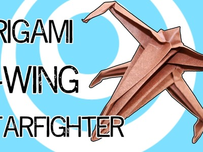 Origami X-wing Starfighter tutorial
