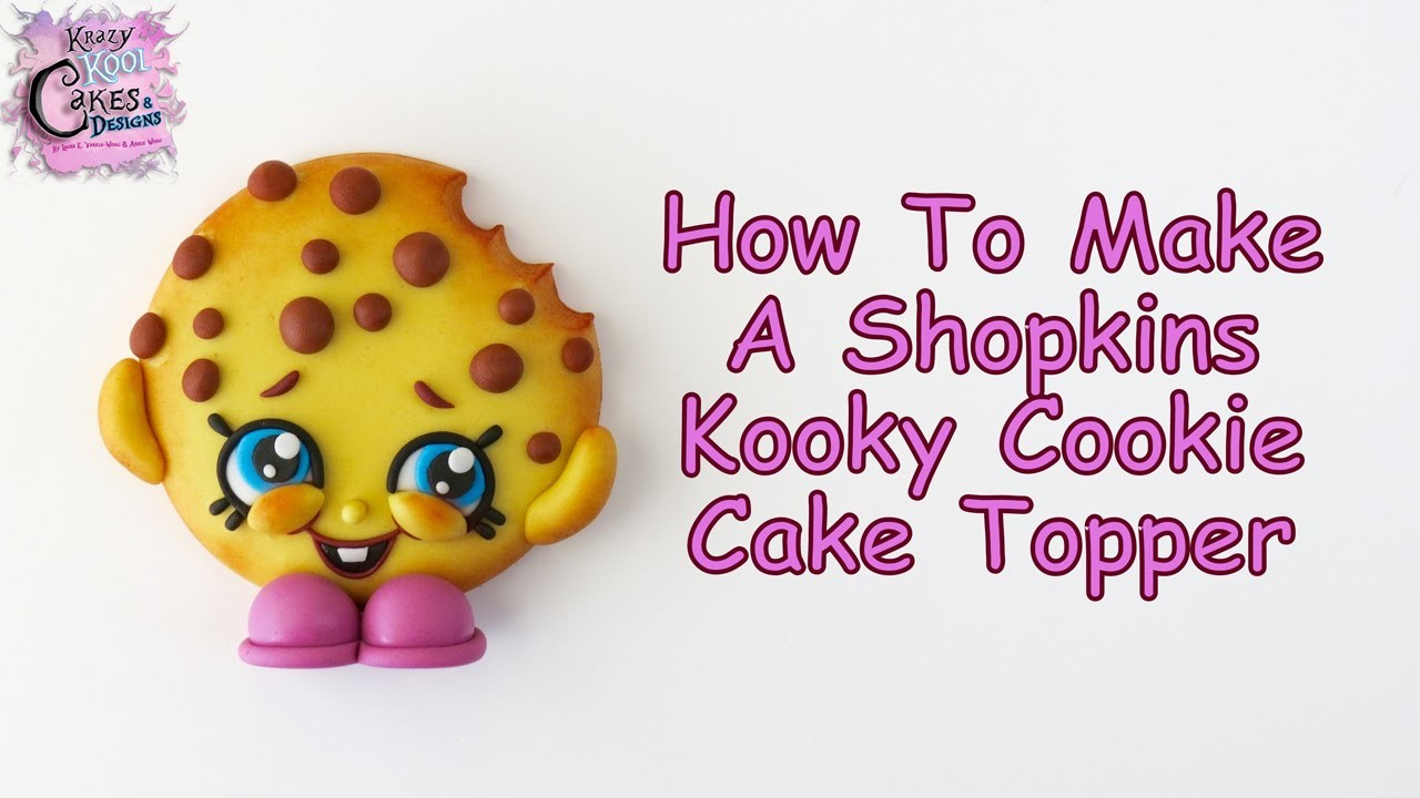How To Make A Shopkins Kooky Cookie Cake Topper