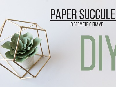 DIY Paper Succulent & Geometric Frame. Suculenta de Papel