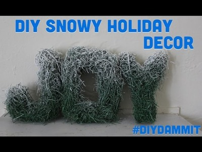 HOW TO MAKE A SNOWY HOLIDAY DECORATION -- DIY, DAMMIT!