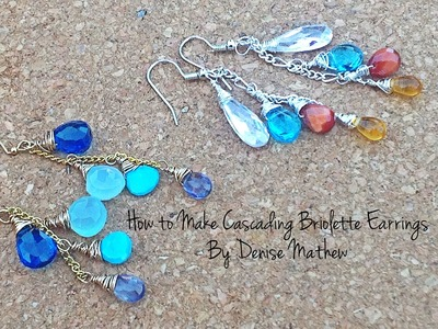 How to Make Cascading Briolette Earrings by Denise Mathew