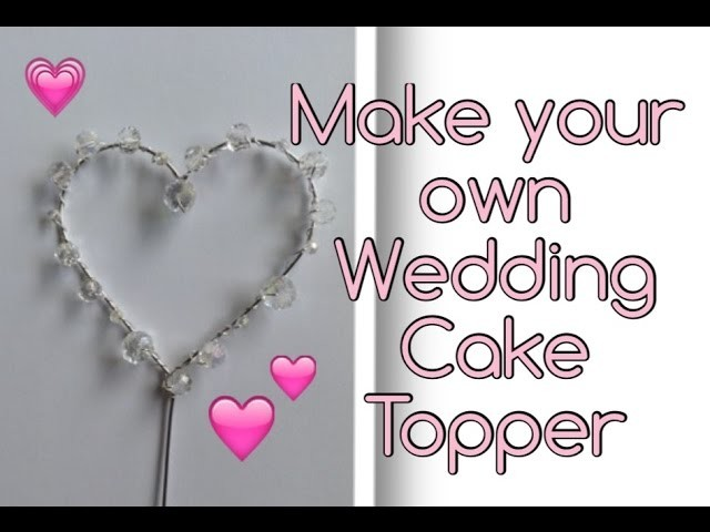 DIY Crystal Heart Wedding Cake Topper