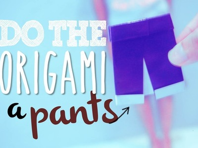DO THE ORIGAMI with IRFAN : A Pants