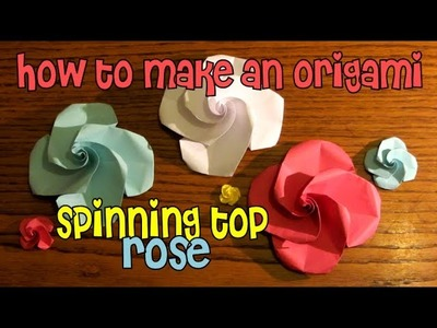 How To Make An Origami Spinning Top Rose