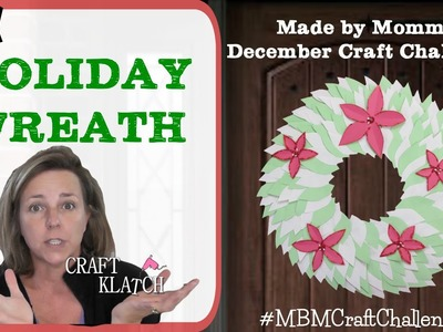DIY Holiday Wreath   Made by Mommy December Craft Challenge #MBMCraftChallenge